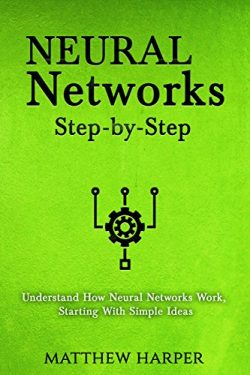 Neural Networks: Step-by-Step | Understand How Neural Networks Work, Starting With Simple Ideas  ...