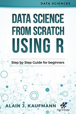 Data Science From Scratch using R: Step By Step Guide For Beginners (Data Sciences)