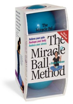 The Miracle Ball Method: Relieve Your Pain, Reshape Your Body, Reduce Your Stress [2 Miracle Bal ...