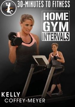 30 Minutes To Fitness Home Gym Intervals – Kelly Coffey-Meyer
