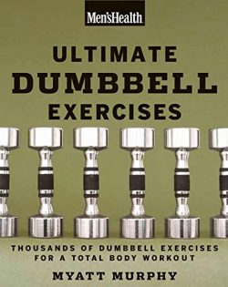 Men's Health Ultimate Dumbbell Guide: More Than 21,000 Moves Designed to Build Muscle, Inc ...