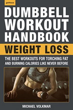 The Dumbbell Workout Handbook: Weight Loss: The Best Workouts for Torching Fat and Burning Calor ...