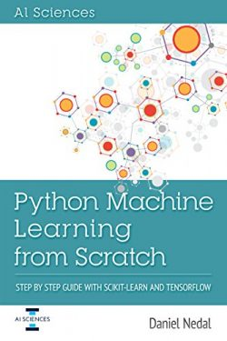 Python Machine Learning: Python Machine Learning From Scratch: Step by Step Guide with Scikit-Le ...