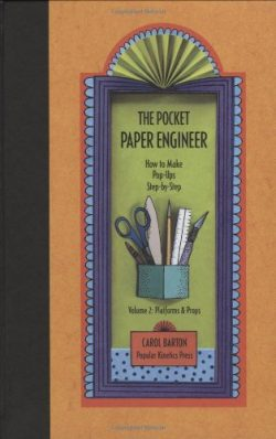 The Pocket Paper Engineer, Volume 2: Platforms and Props: How to Make Pop-Ups Step-by-Step