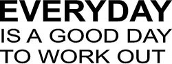 Everyday Is a Good Day to Workout Fitness Workout Gym Motivational Vinyl Wall Decal Sticker Wall ...