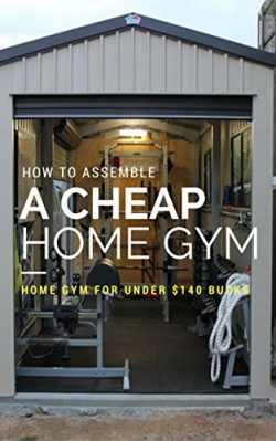 How to Assemble A Cheap Home Gym: How to Assemble A Complete Home Gym for under $140 Bucks