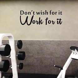 Don't Wish For It Work For It Wall Decal Inspirational Attitude Vinyl Wall Sticker For Home Gym, ...