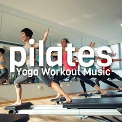 Pilates Yoga Workout Music 2018 – Power Pilates Music Hits, Workout Training Compilation