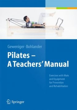 Pilates – A Teachers' Manual: Exercises with Mats and Equipment for Prevention and Rehabil ...