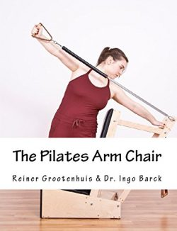 The Pilates Arm Chair: The 42 most effective exercises (The Pilates Equipment Book 2)