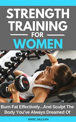 Strength Training For Women: Burn Fat Effectively…And Sculpt The Body You've Always  ...