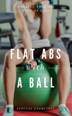 Flat Abs With a Ball – Special Exercises: Working Your Abs With An Ball