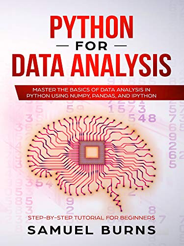 Python For Data Analysis: Master the Basics of Data Analysis in Python Using Numpy, Pandas and I ...