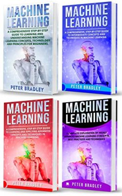 Machine Learning : A Comprehensive, Step-By-Step Guide To Learning And Understanding Machine Lea ...