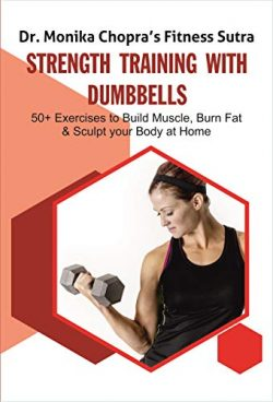 Strength Training with Dumbbells: 50+ Exercises to Build Muscle, Burn Fat and Sculpt your Body a ...