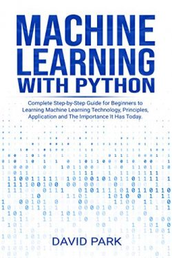 Machine Learning with Python: Complete Step-by-Step Guide for Beginners to Learning Machine Lear ...