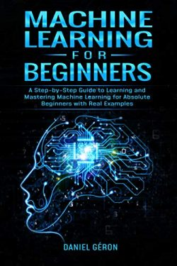 Machine Learning for Beginners: A Step-by-Step Guide to Learning and Mastering Machine Learning  ...