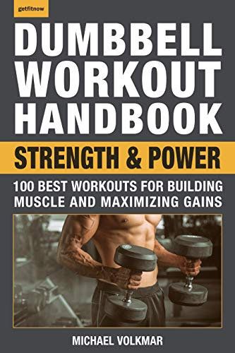 Dumbbell Workout Handbook: Strength and Power: 100 Best Workouts for Building Muscle and Maximiz ...