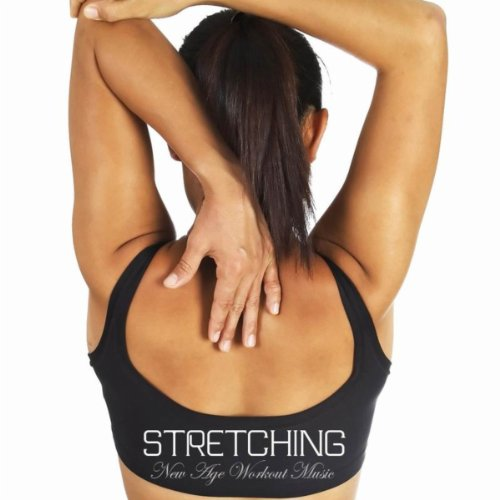 Stretching: New Age Workout Music for Stretching Exercises, Pilates, Exercise Ball, Yoga and Rel ...