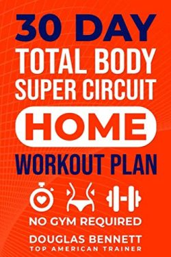 30 DAY Total Body Super Circuit Home Workout Plan: NO GYM REQUIRED