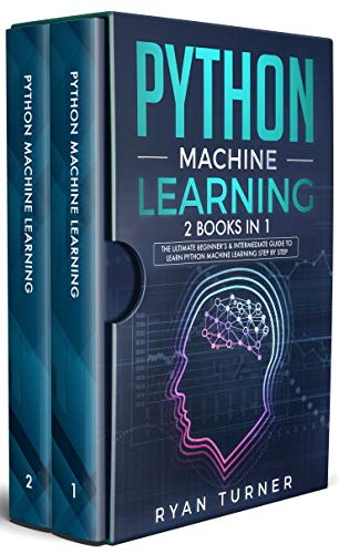 Python Machine Learning: 2 books in 1 – The Ultimate Beginner's & Intermediate G ...