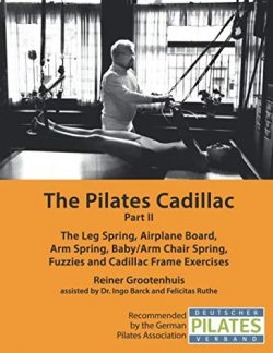 The Pilates Cadillac – Part II: The Leg Spring, Airplane Board, Arm Spring, Baby/Arm Chair ...