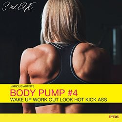 Body Pump #4: Wake up Work out Look Hot Kick Ass