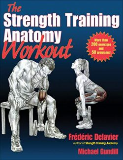 The Strength Training Anatomy Workout: Starting Strength with Bodyweight Training and Minimal Eq ...